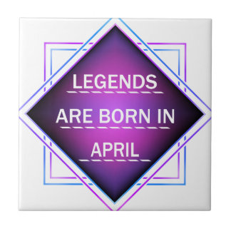 Legends are born in April Tile