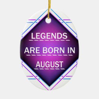 Legends are born in August Ceramic Ornament