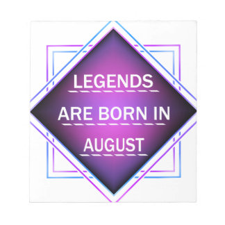Legends are born in August Notepad