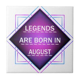 Legends are born in August Tile