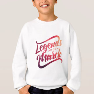 legends are born in b-03-03 sweatshirt