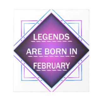 Legends are born in February Notepad