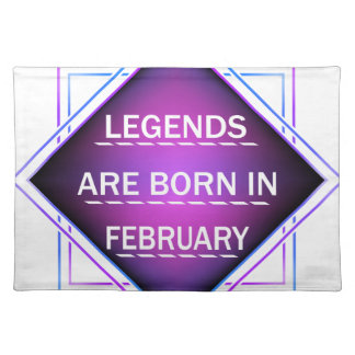 Legends are born in February Placemat