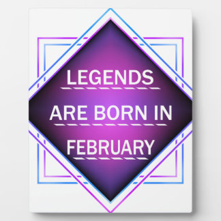 Legends are born in February Plaque