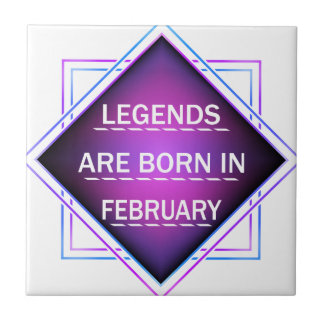 Legends are born in February Tile