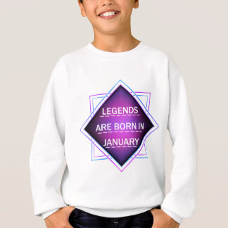 Legends are born in january sweatshirt