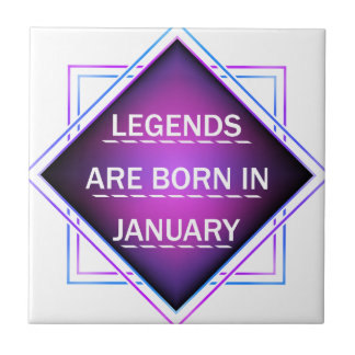 Legends are born in january tile