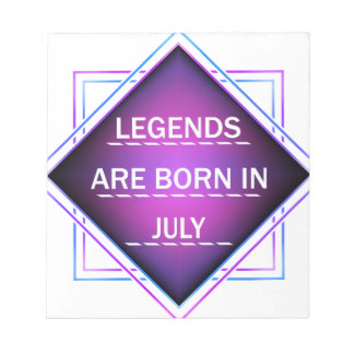 Legends are born in July Notepad