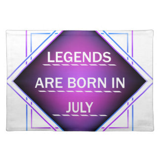 Legends are born in July Placemat