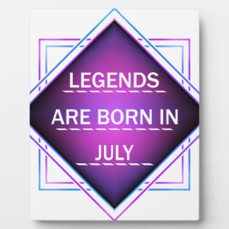 Legends are born in July Plaque