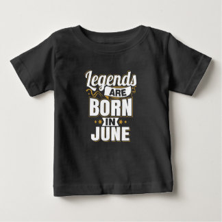 Legends are Born In June Baby T-Shirt