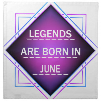 Legends are born in June Napkin