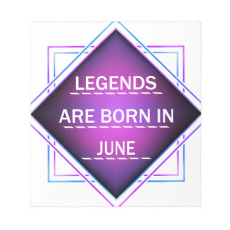 Legends are born in June Notepad