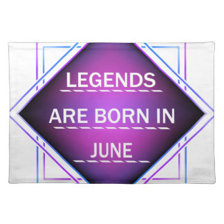 Legends are born in June Placemat