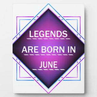 Legends are born in June Plaque