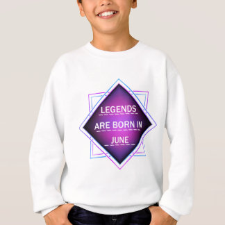 Legends are born in June Sweatshirt