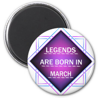Legends are born in March Magnet