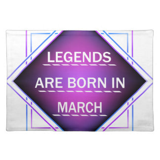 Legends are born in March Placemat