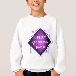Legends are born in March Sweatshirt