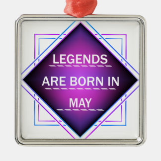 Legends are born in May Metal Ornament
