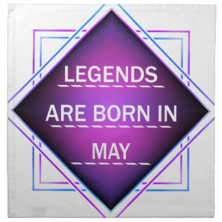Legends are born in May Napkin