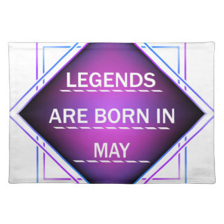 Legends are born in May Placemat