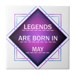 Legends are born in May Tile