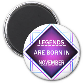 Legends are born in November Magnet