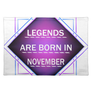 Legends are born in November Placemat