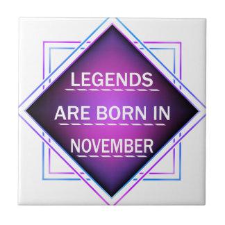 Legends are born in November Tile