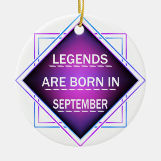 Legends are born in September Ceramic Ornament