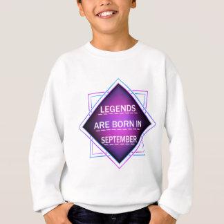 Legends are born in September Sweatshirt