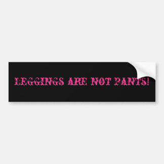 Leggings are not pants! bumper sticker
