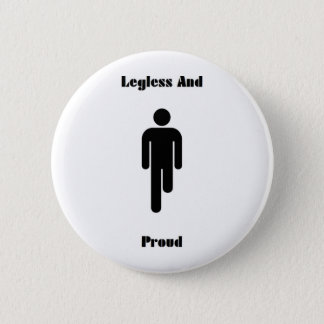 Legless And Proud Buttonbadge 2 Inch Round Button