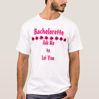 Lei You: Bachelorette Shirt