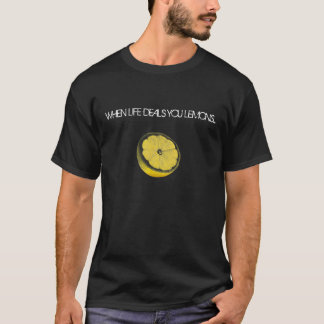 Lemon copy, WHEN LIFE DEALS YOU LEMONS... T-Shirt