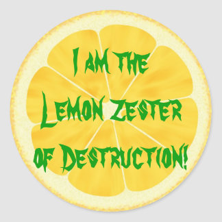 Lemon Zester of Destruction! Classic Round Sticker