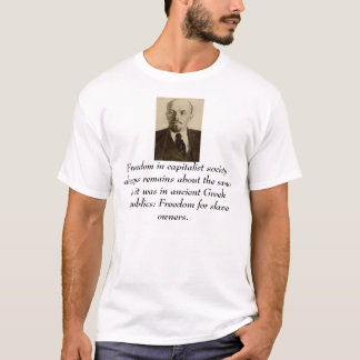 lenin, Freedom in capitalist society always rem... T-Shirt