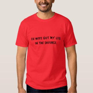 L'épouse ex a obtenu ma jambe dans le divorce tshirts