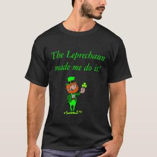 Leprechaun__Shamrock4, The Leprechaun made me d... T-Shirt