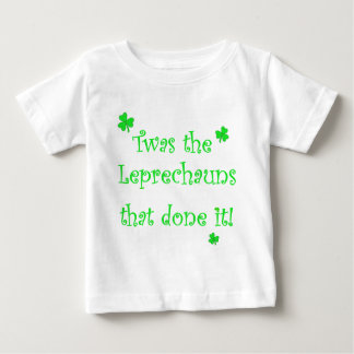 Leprechauns done it! baby T-Shirt