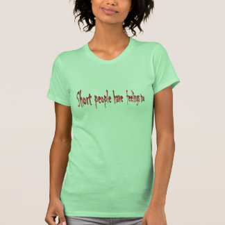 Les personnes courtes ont des sentiments aussi t-shirt