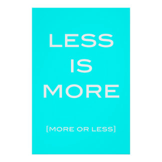 LESS IS MORE - More or Less - Poster Print