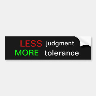 LESS judgment MORE tolerance Bumper Sticker
