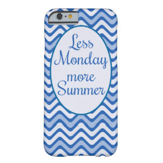 """""""Less monday, More summer"""" Funny quote Barely There iPhone 6 Case"""