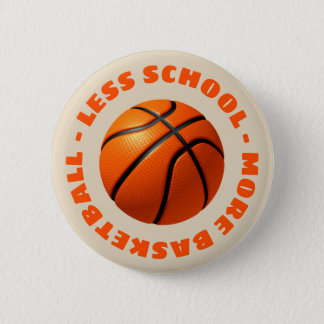 Less School More Basketball 2 Inch Round Button