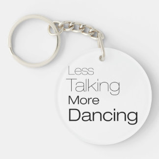 Less Talking More Dancing Single-Sided Round Acrylic Keychain