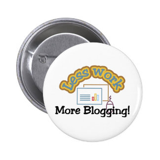 Less work, more blogging T-shirts and Gifts. 2 Inch Round Button