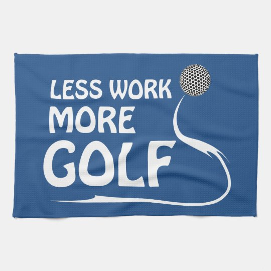 Less work more golf kitchen towels
