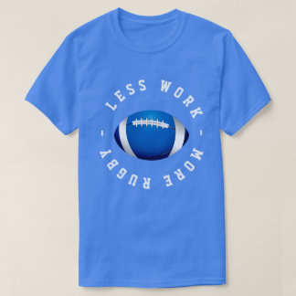 Less Work More Rugby T-Shirt